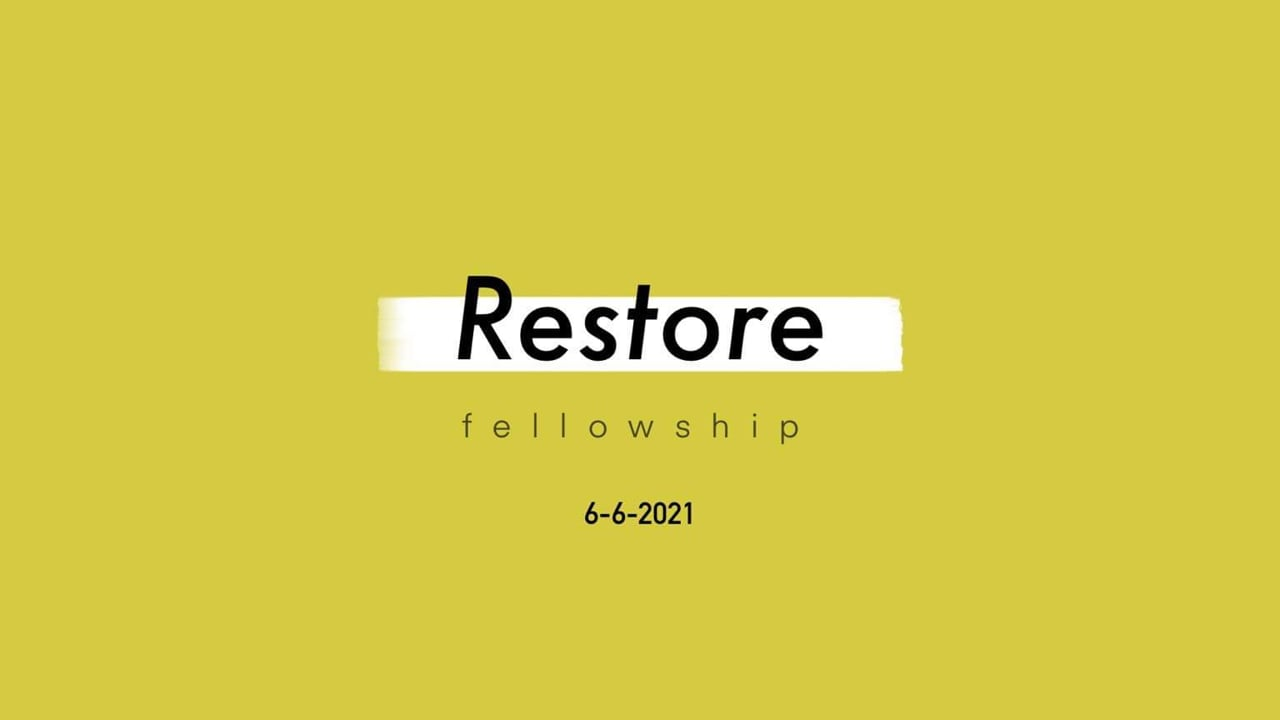 6_6_21 Restore Fellowship Sunday Service