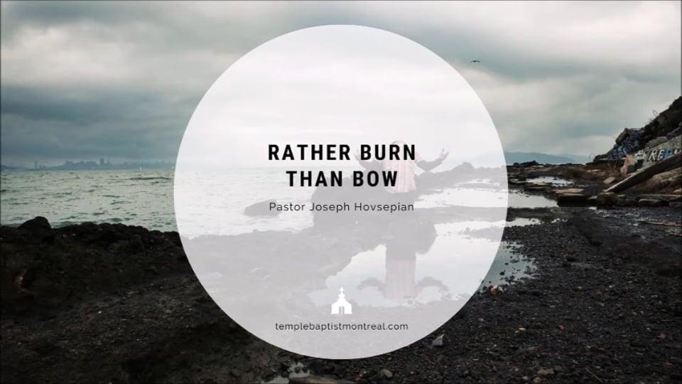 Rather Burn than Bow