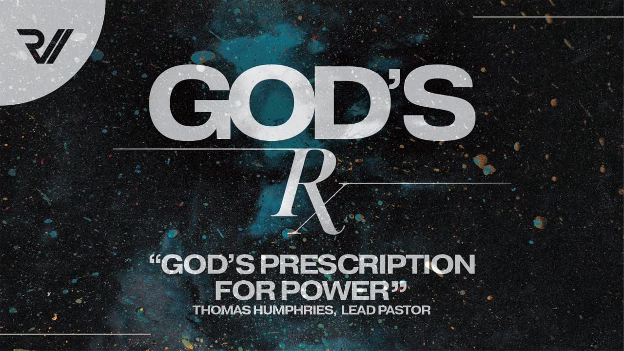 "God's Rx   ""God's Prescription for Power""   Thomas Humphries, Lead Pastor"