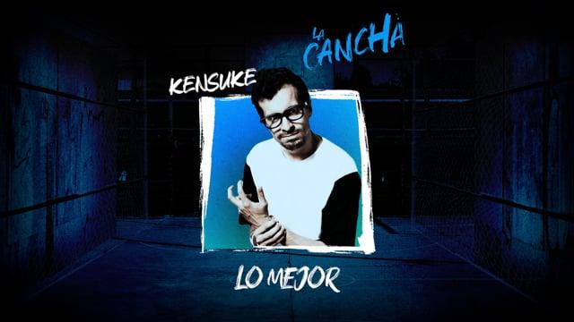La Cancha | Lo mejor de Kensuke