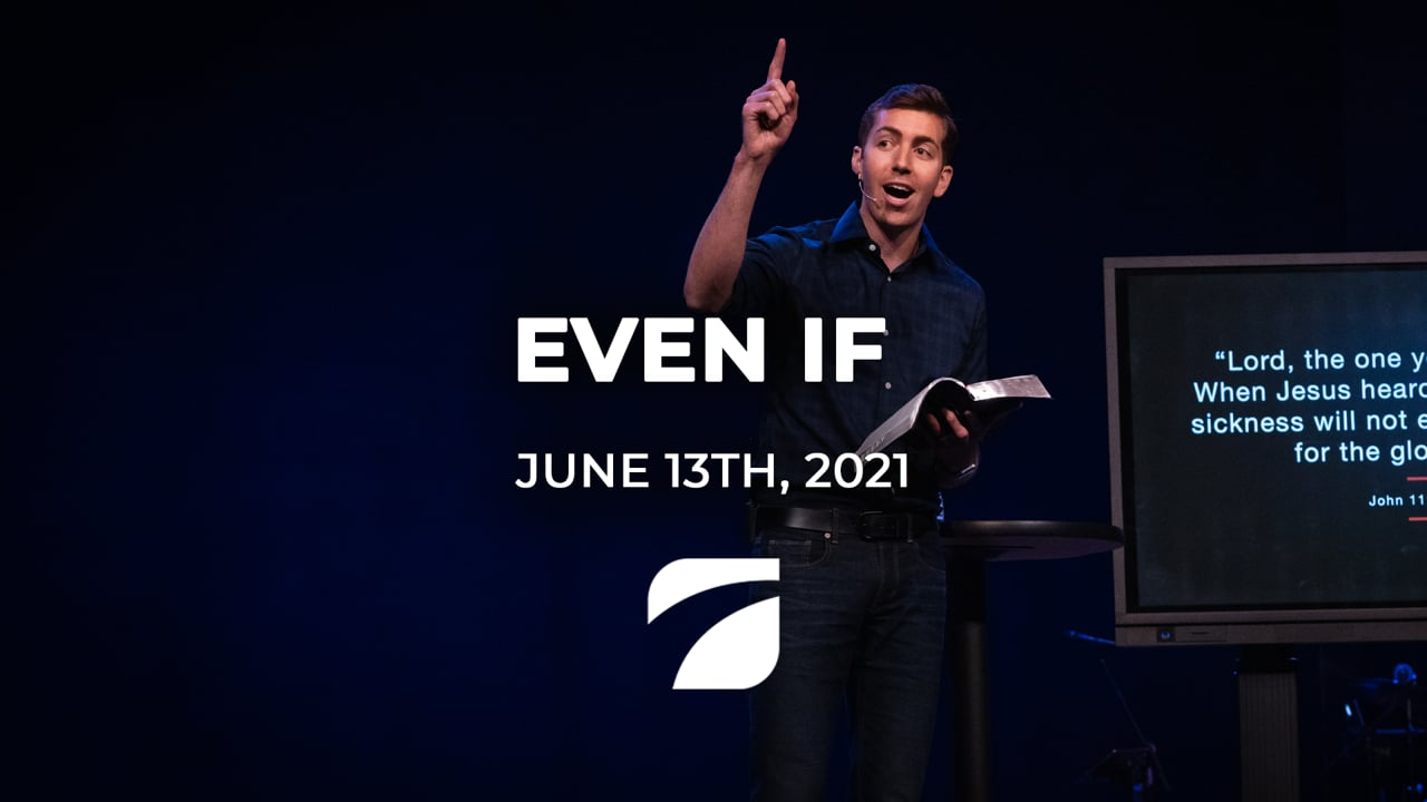 Even If - Pastor John Antonucci (June 13th, 2021)