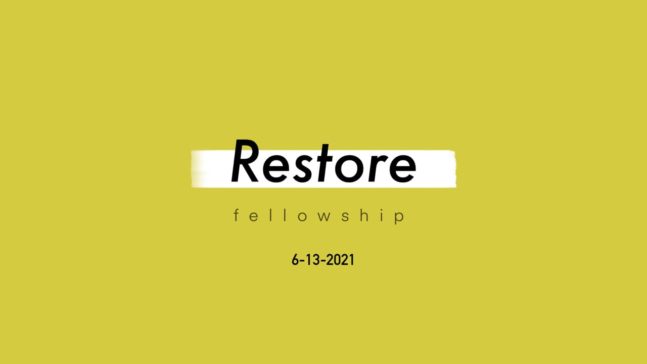 6_13_21 Restore Fellowship Sunday Service