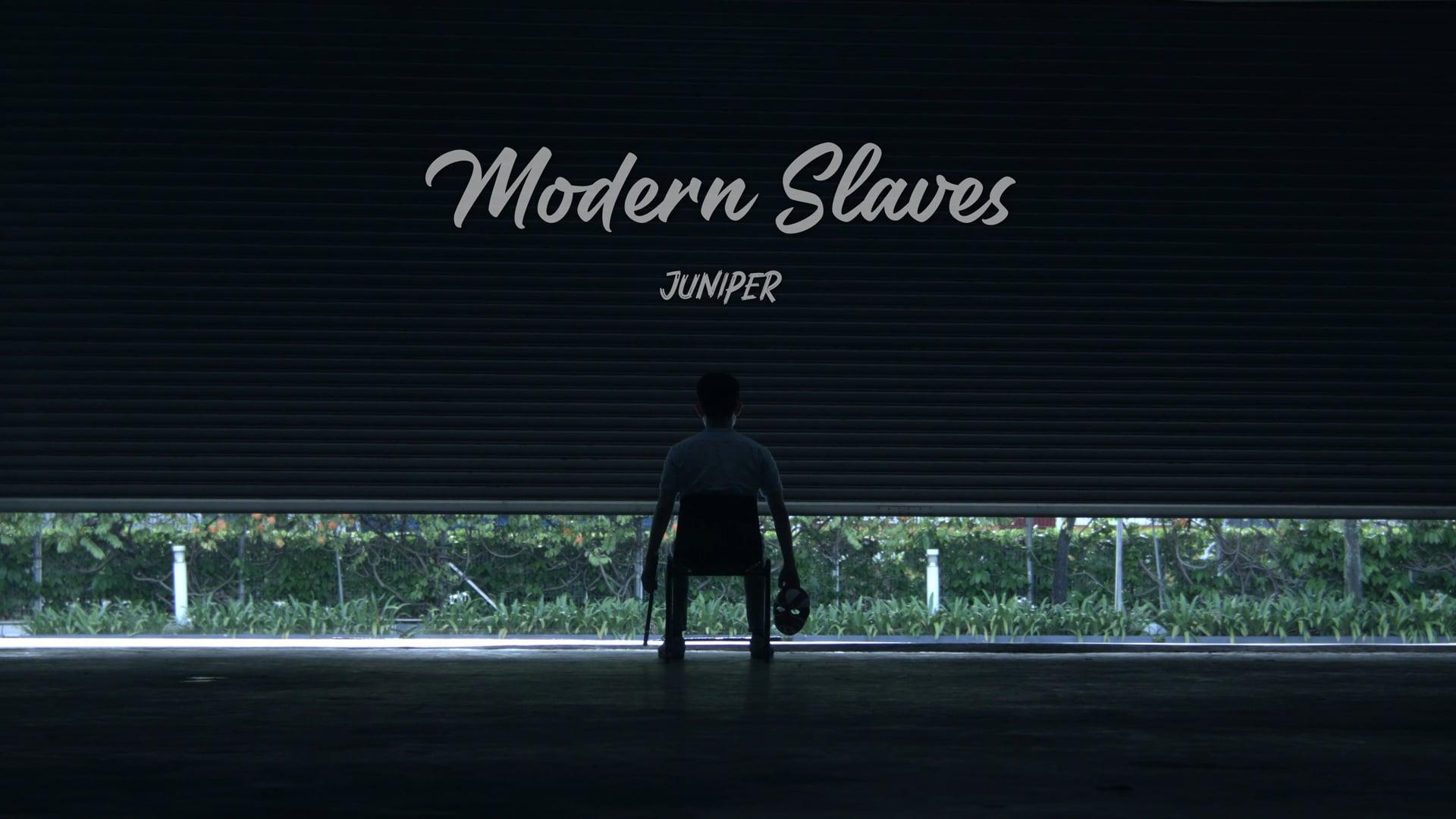 Juniper: Modern Slaves