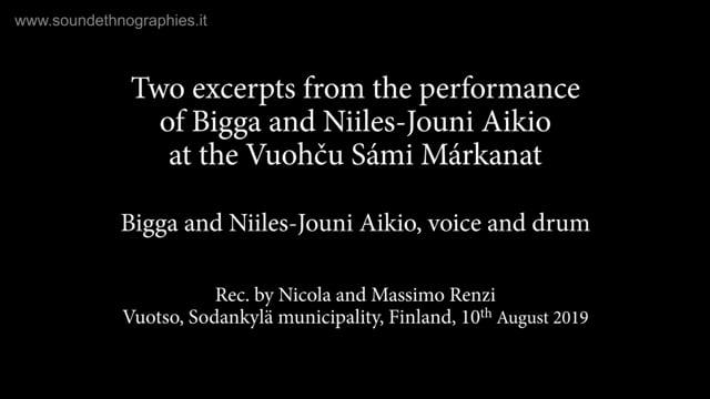 1 – Two excerpts from the performance of Bigga and Niiles-Jouni Aikio at the Vuohču Sámi Márkanat
