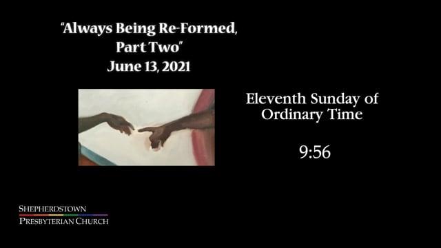"""June 13, 2021: """"Always Being Reformed"""""""