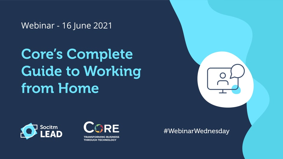 Webinar Wednesday - Core's Complete Guide to Working from Home - 16th June 2021