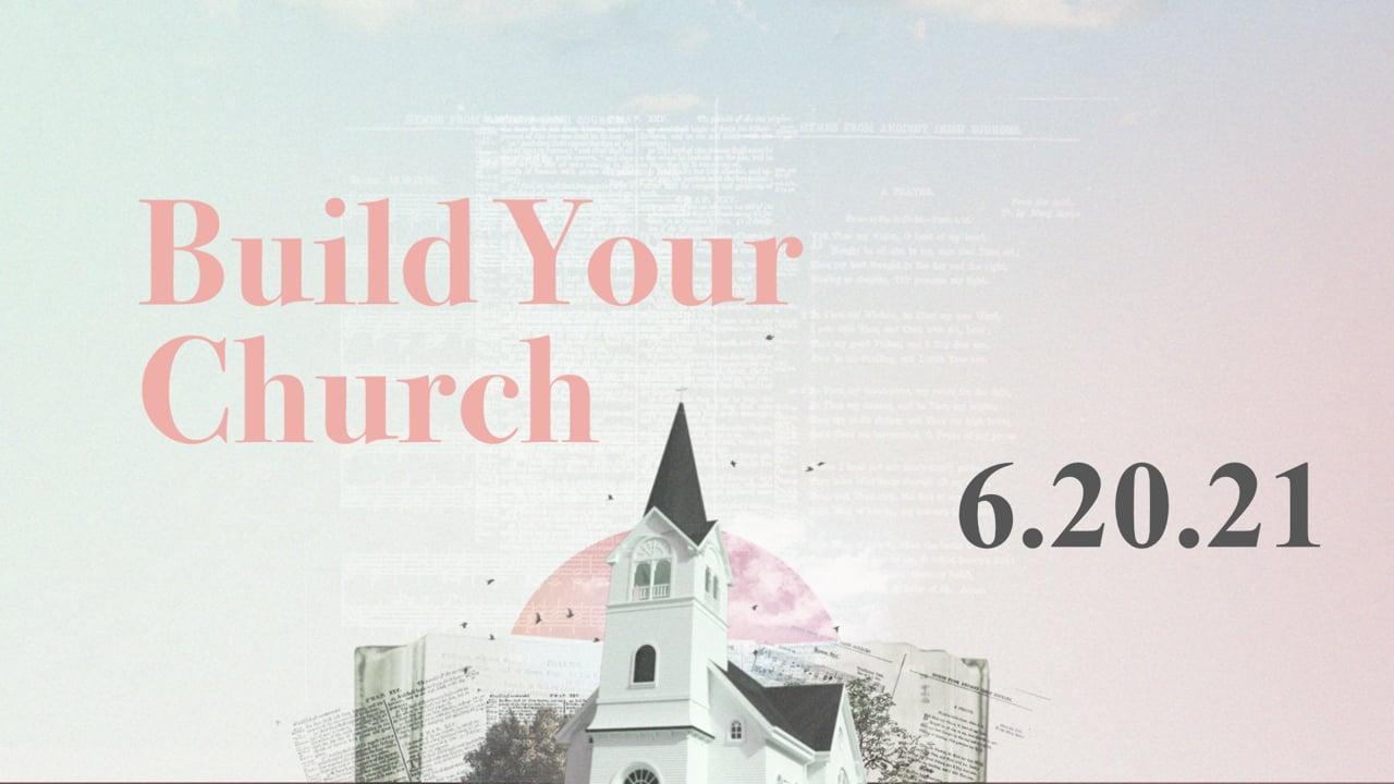 Build Your Church - Week 6  |  6.20.21