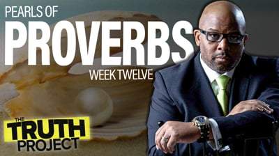 The Truth Project: Pearls of Proverbs Discussion 12