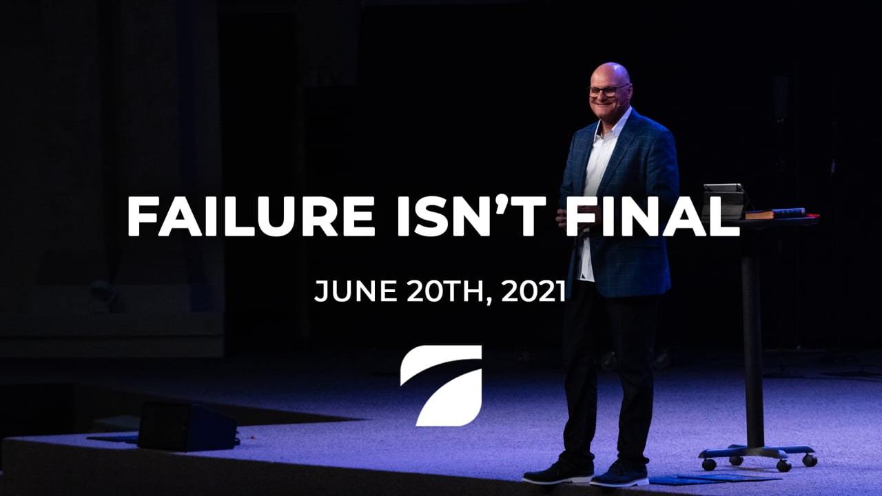 Failure Isn't Final - Pastor Willy Rice (June 20th, 2021)