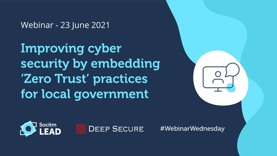 Webinar Wednesday - Improving cyber security by embedding 'Zero Trust' practices for local government - 23rd June 2021