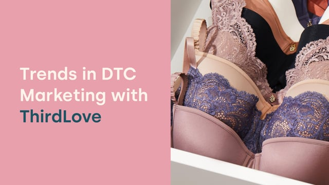 Trends in DTC Marketing with ThirdLove thumbnail