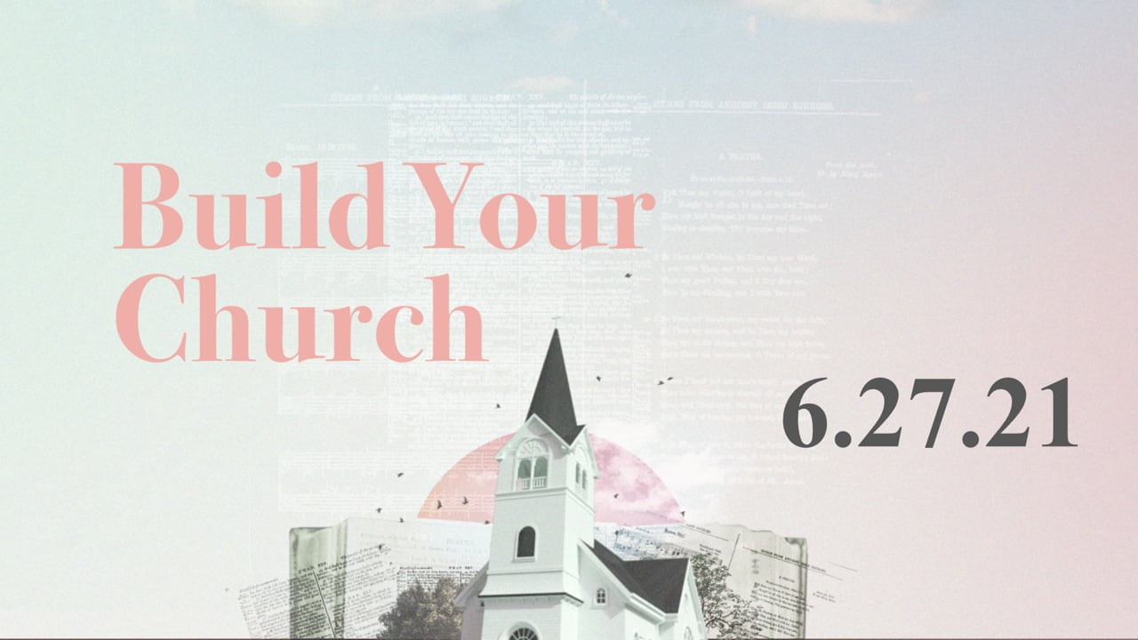 Build Your Church - Week 7  |  6.27.21