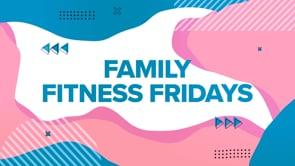 Family Fitness Fridays - Fitness Fun