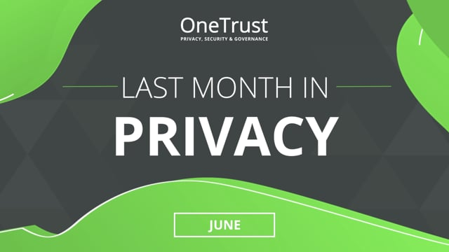 Last Month in Privacy: June 2021