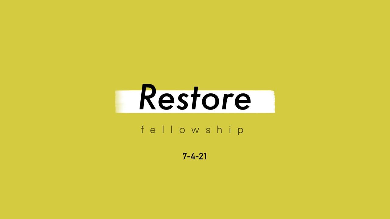 7_4_21 Restore Fellowship Sunday Service