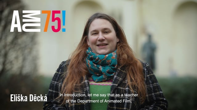 Today's video congratulations to AMU come from Eliška Děcká, an animated film theorist and historian who currently works at the Department of Animated Film of FAMU and she is also Vice-Rector for Scientific and Artistic Research Activity of AMU.