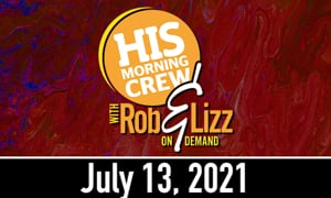 Rob and Lizz On Demand July 13, 2021