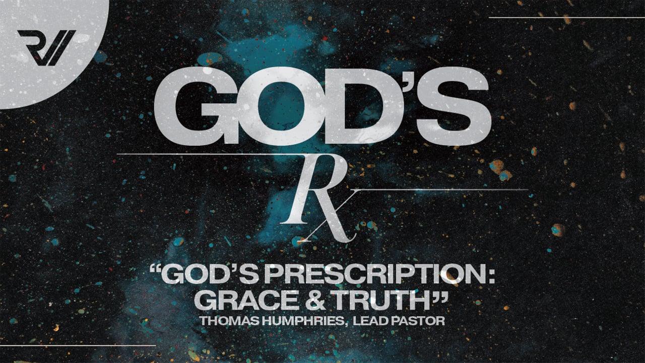 "God's Rx   ""God's Prescription: Grace & Truth""   Thomas Humphries, Lead Pastor"