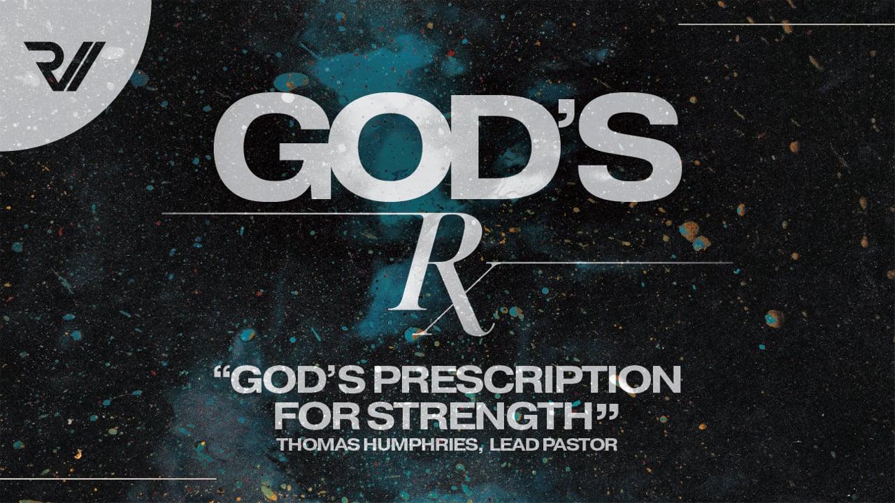 "God's Rx   ""God's Prescription for Strength   Thomas Humphries, Lead Pastor"