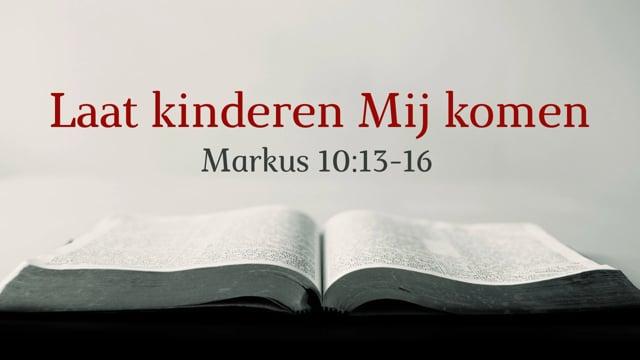 Preek Markus 10: Laat de kinderen tot Mij komen   Ds. J. IJsselstein