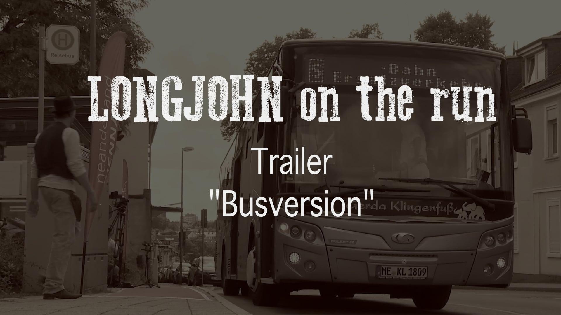 Trailer - LONGJOHN on the run (Busversion)