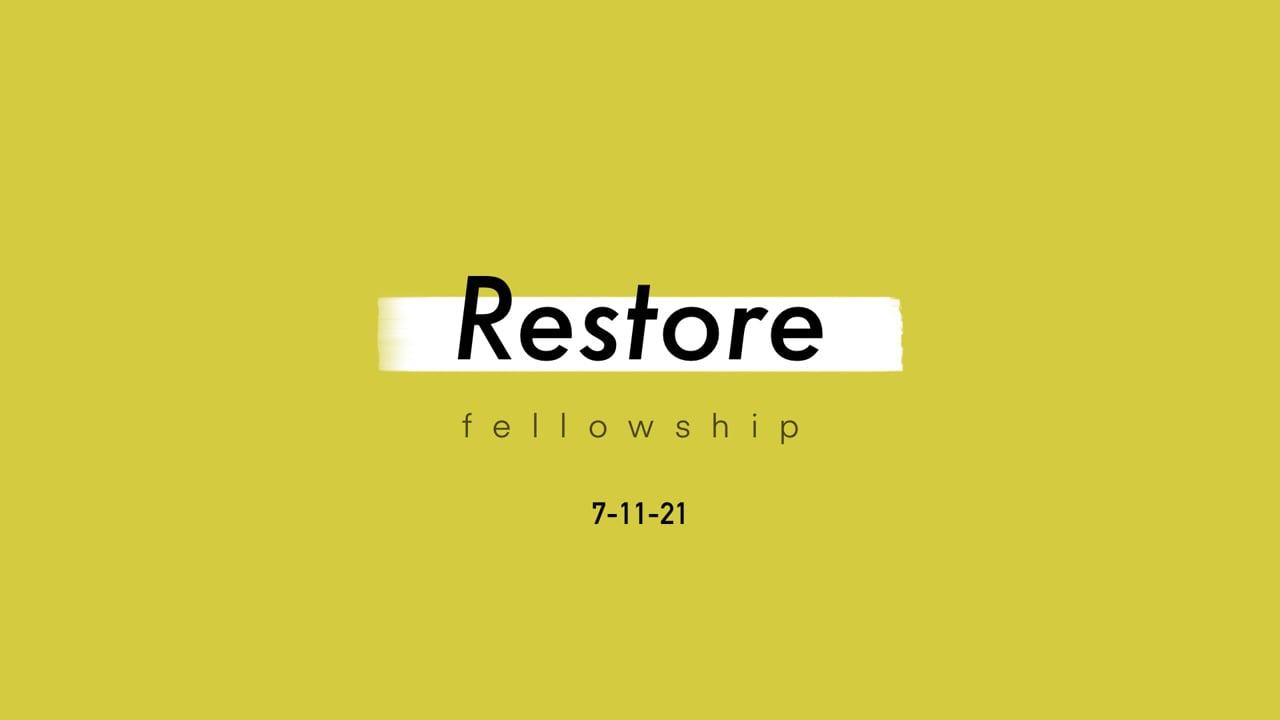 7_11_21 Restore Fellowship Sunday Service