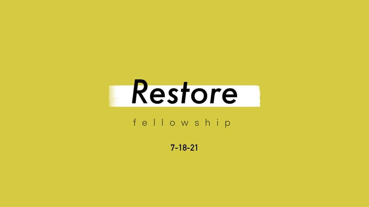 7_18_21 Restore Fellowship Sunday Service