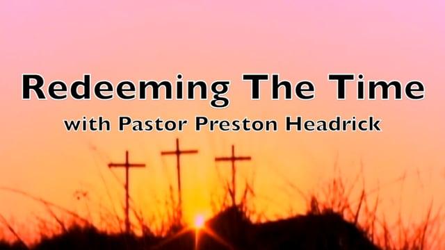 Redeeming The Time with Preston Headrick - July 25, 2021