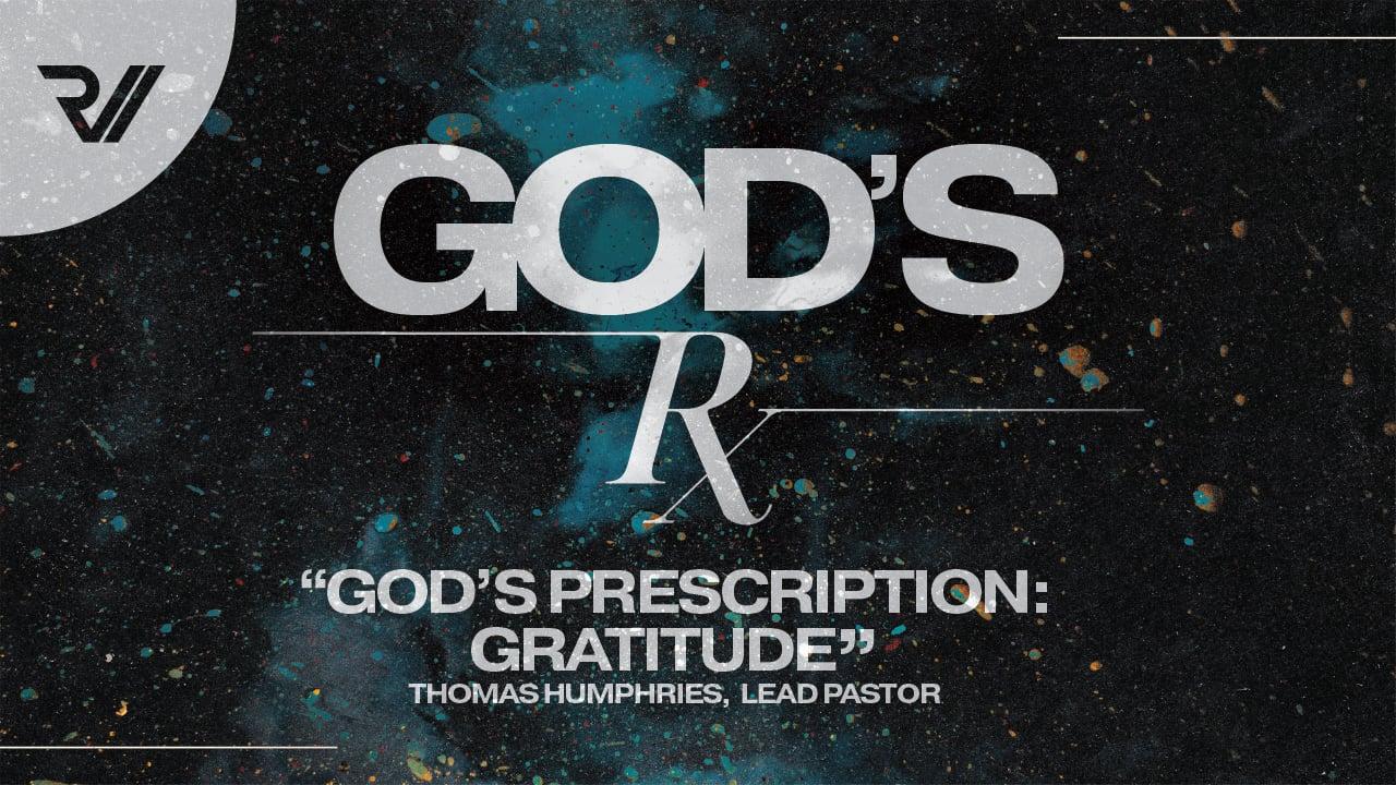 "God's Rx   ""God's Prescription: Gratitude""   Thomas Humphries, Lead Pastor"