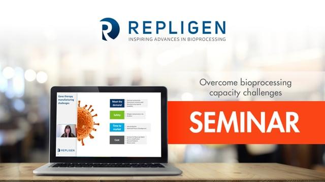 Repligen Virtual Seminar | Overcome Bioprocessing Capacity Challenges