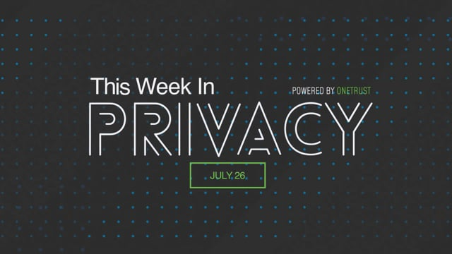 This Week in Privacy: 26 July 2021