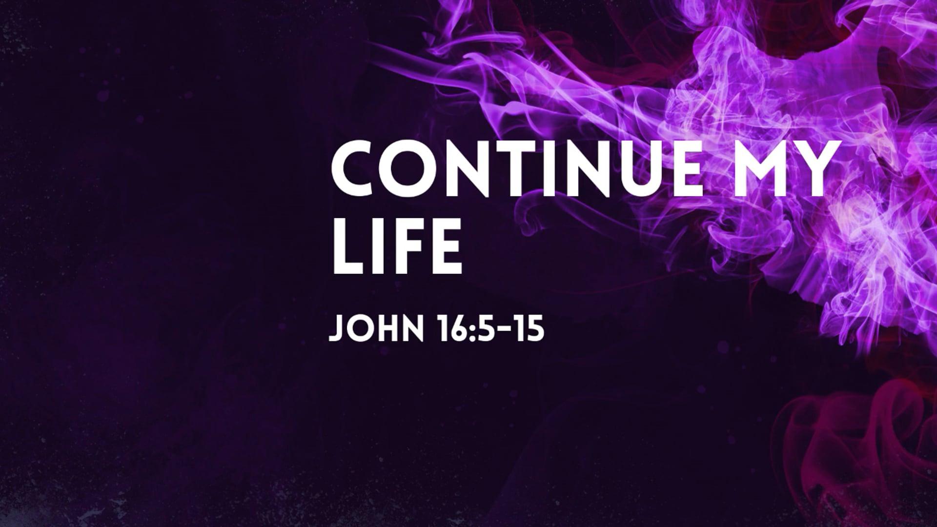 Continue My Life - John 16_5-15.mp4