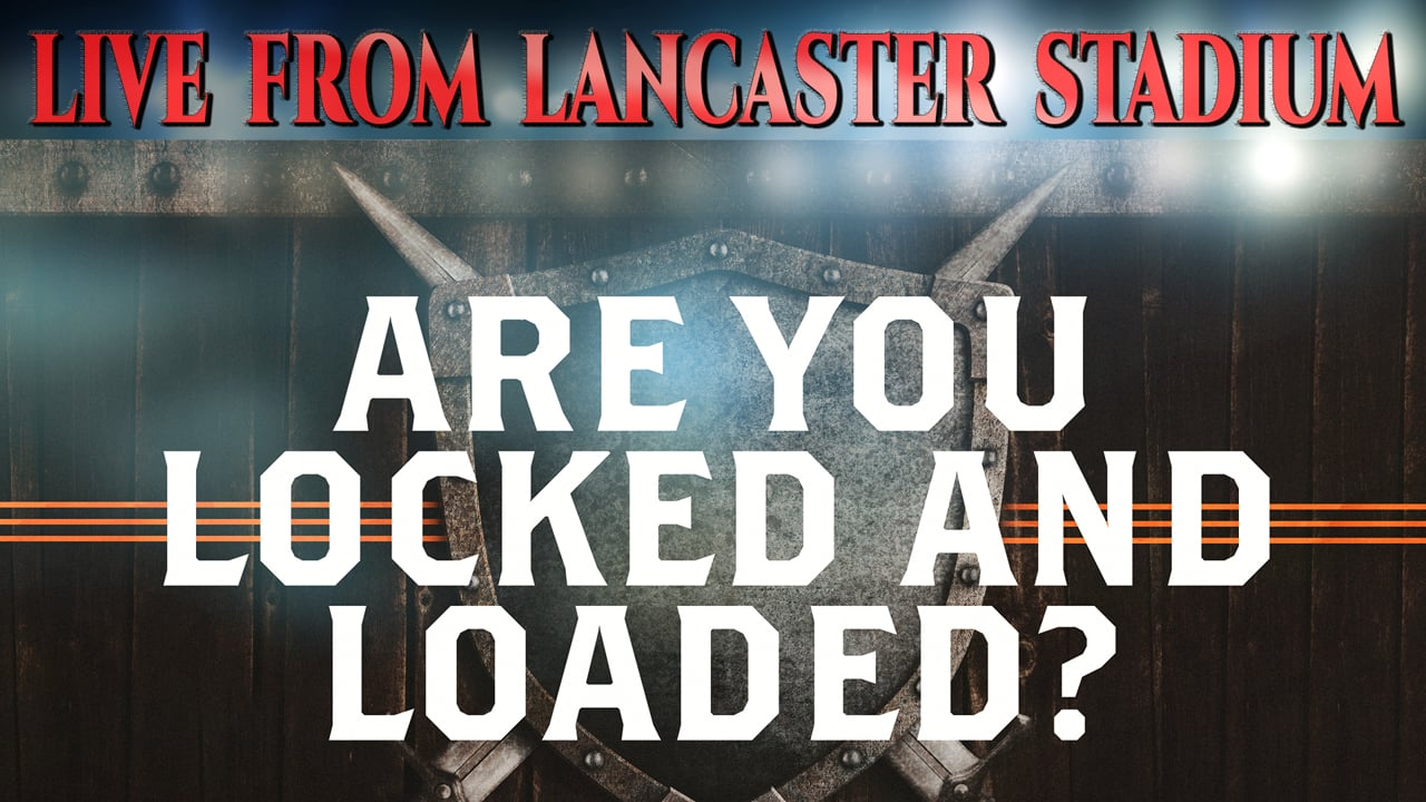 LIVE from Lancaster Stadium: Locked and Loaded | Pastor Shane Idleman