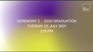 Ceremony 2 - 2020 Graduation - Tuesday 20 July 2021  - 2:15 pm