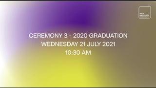 Ceremony 3 - 2020 Graduation - Wednesday 21 July 2021 - 10:30 am