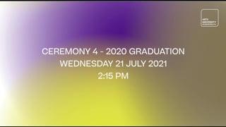 Ceremony 4 - 2021 Graduation - Wednesday 21 July 2021 - 2:15 pm