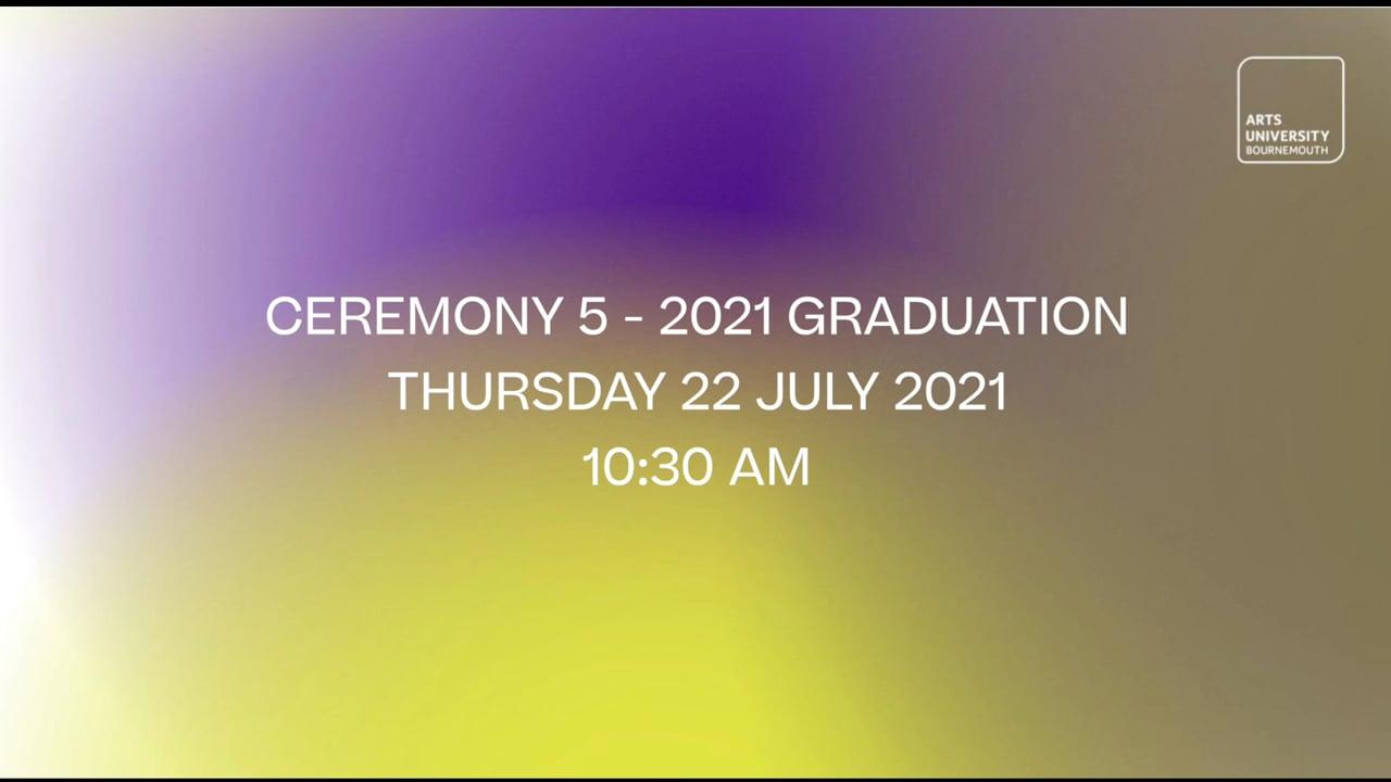 Ceremony 5 - 2021 Graduation - Thursday 22 July 2021 - 10:30 am