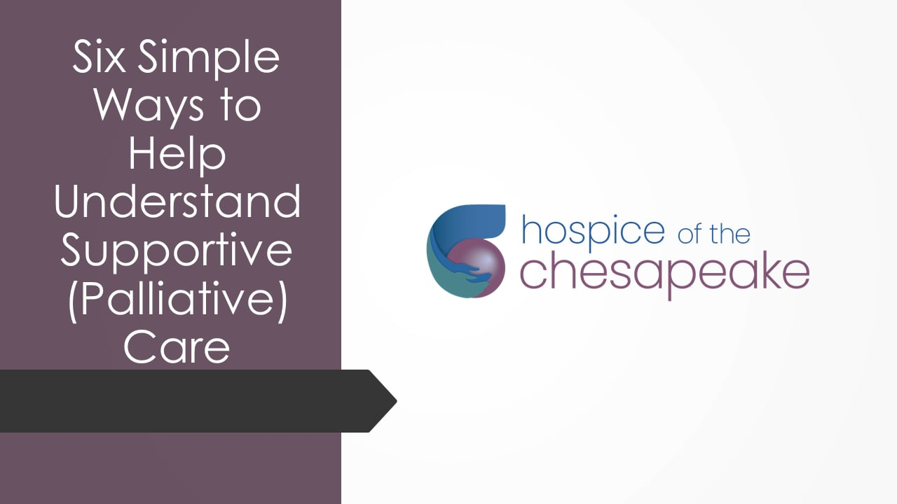 Six Simple Ways to Help Understand Supportive (Palliative) Care