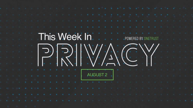 This Week in Privacy: 2 August 2021
