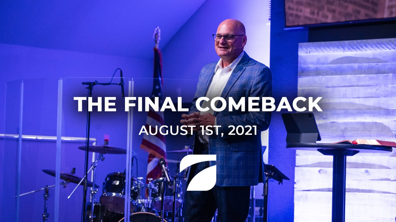 The Final Comeback - Pastor Willy Rice (August 1st, 2021)