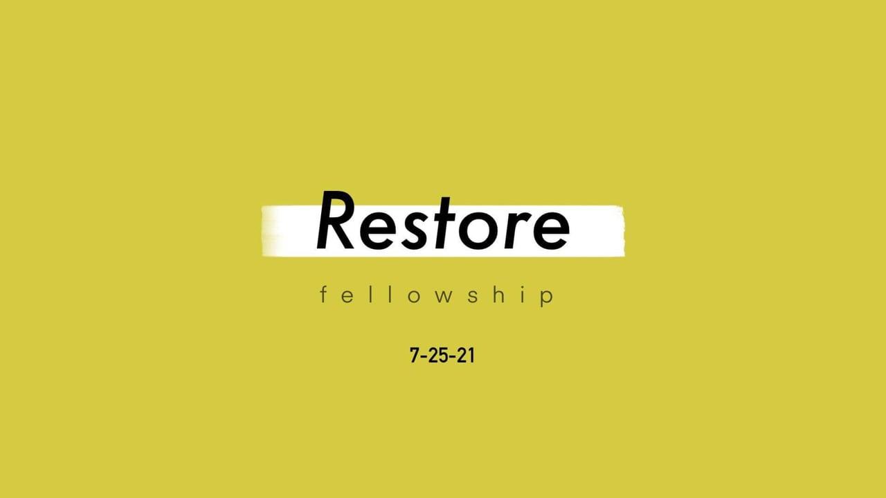 7_25_21 Restore Fellowship Sunday Service