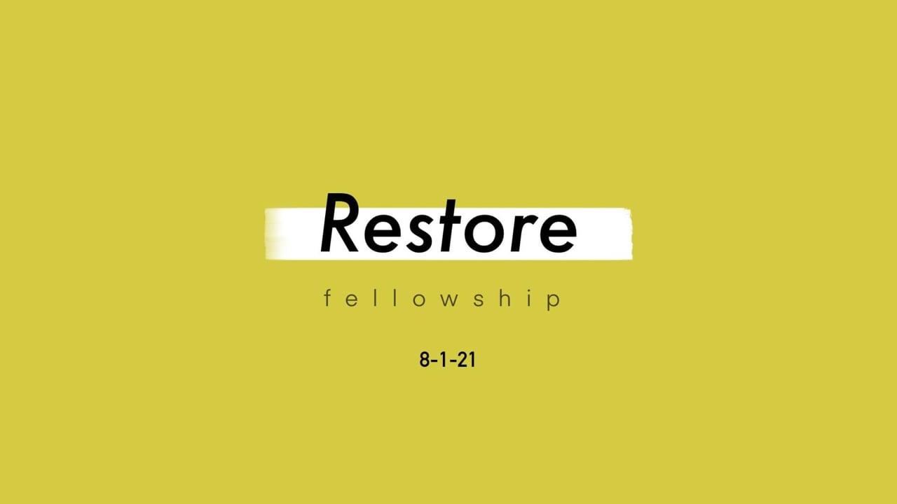 8_1_21 Restore Fellowship Sunday Service