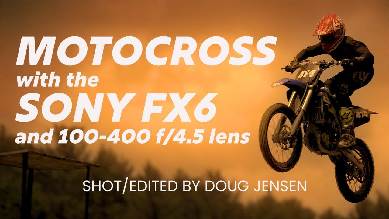 Sony FX6 and 100-400mm Lens: MotoCross in 4K