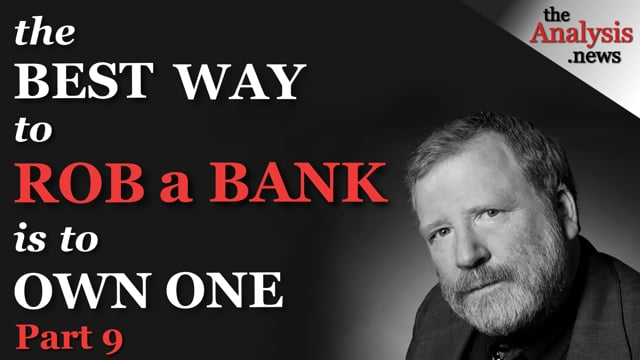 Bill Black Pt 9/9 — The Best Way to Rob a Bank is to Own One
