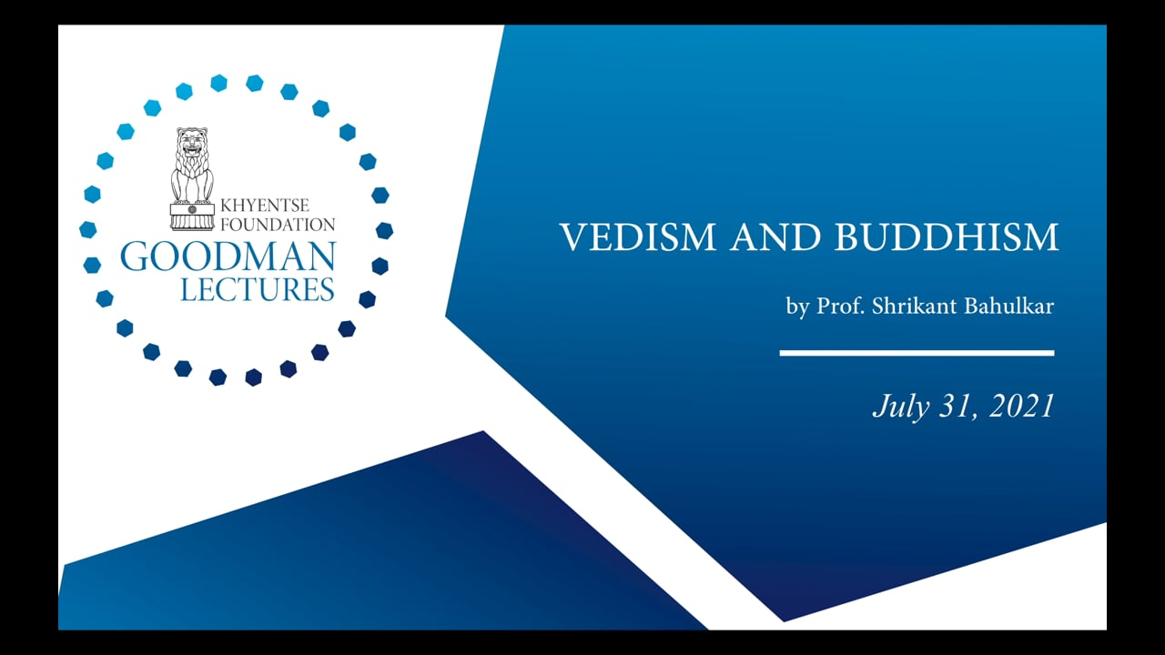 The Goodman Lectures: Vedism and Buddhism, by Prof. Shrikant Bahulkar