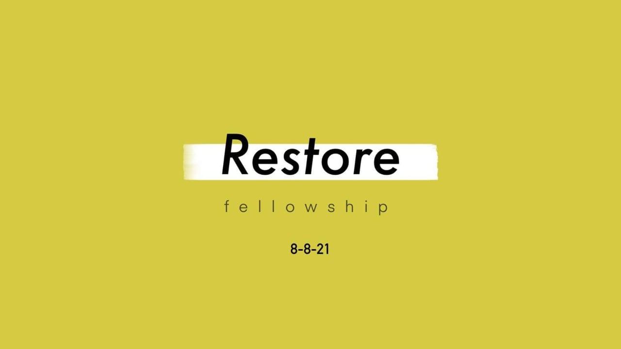 8_8_21 Restore Fellowship Sunday Service
