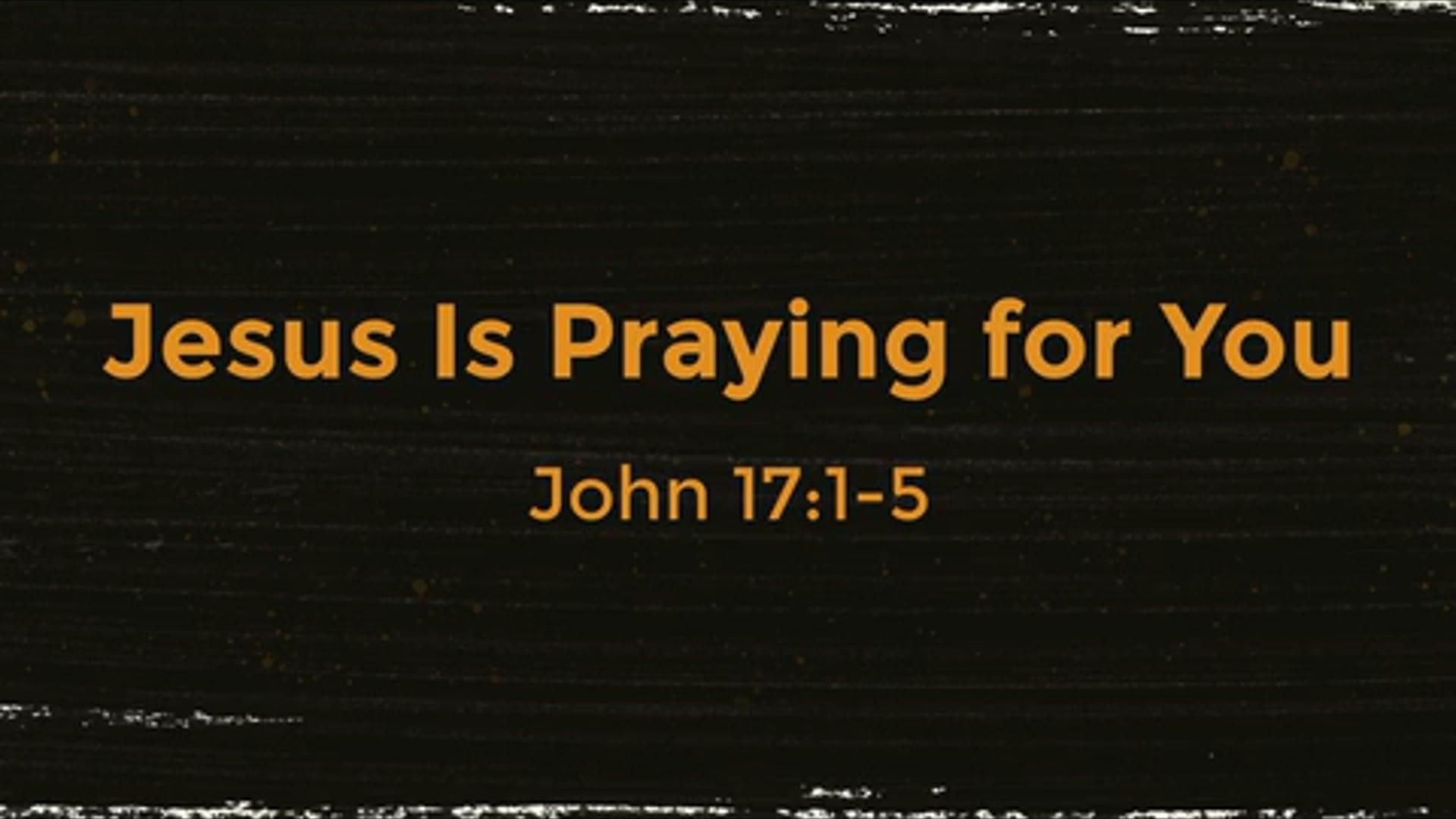 Jesus Is Prayer for You Part 1 - John 17:1-5.mp4
