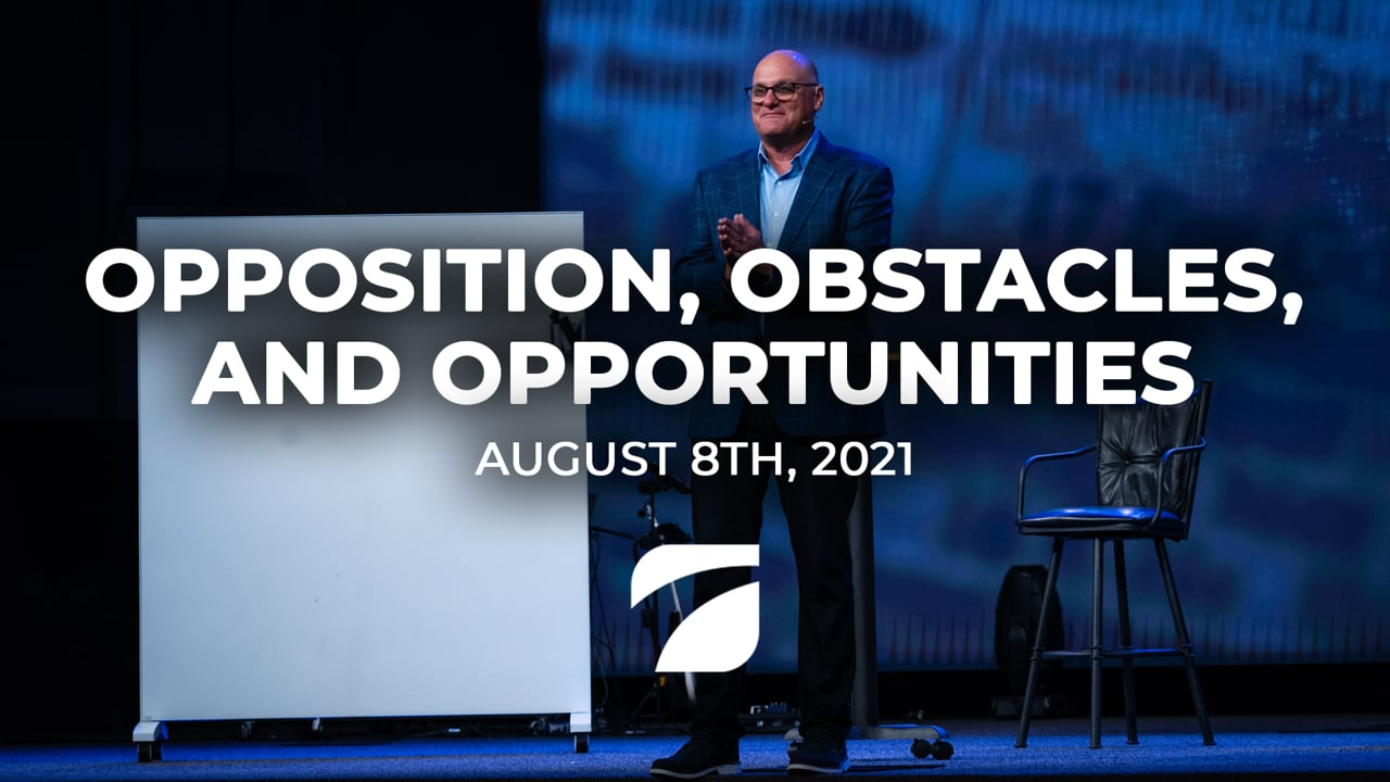 Opposition, Obstacles, and Opportunity - Pastor Willy Rice (August 8th, 2021)