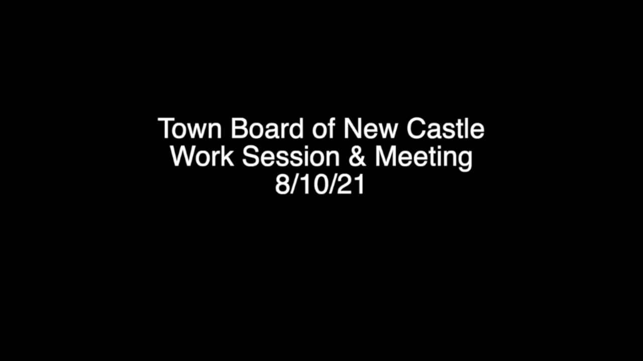 Town Board of New Castle Work Session & Meeting 8/10/21