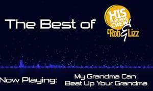 My Grandma can beat up your grandma!